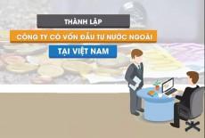 Quy trình thành lập công ty có vốn nước ngoài tại Việt Nam